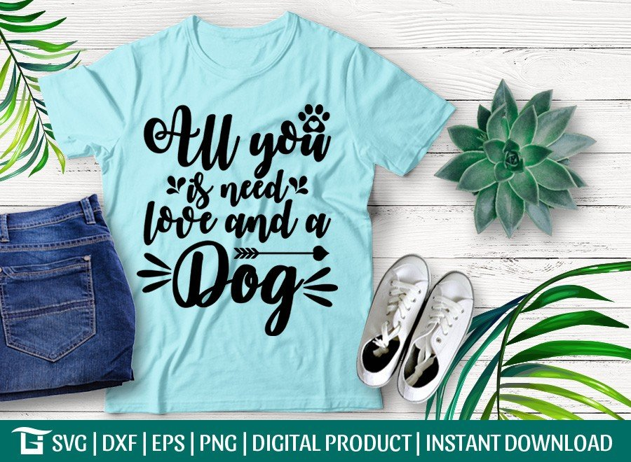 All You Need Is Love And A Dog SVG   T-shirt Design