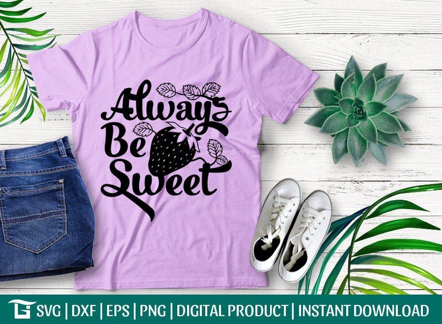 Always Be Sweet SVG   Strawberry SVG   T-shirt Design