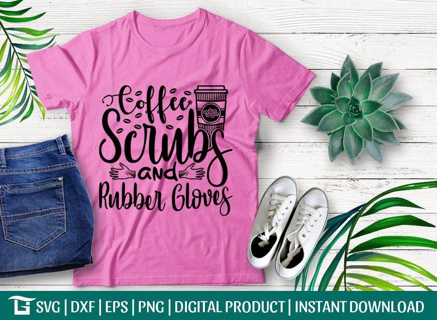 Coffee Scrubs and Rubber Gloves SVG | Nurse Life SVG | T-shirt Design