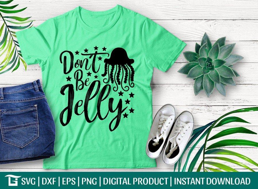 Dont Be Jelly SVG   Jellyfish SVG