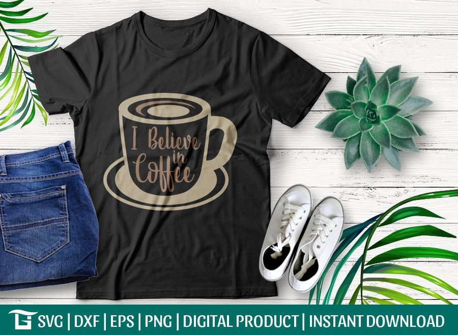 I Believe In Coffee SVG   Coffee Lover SVG