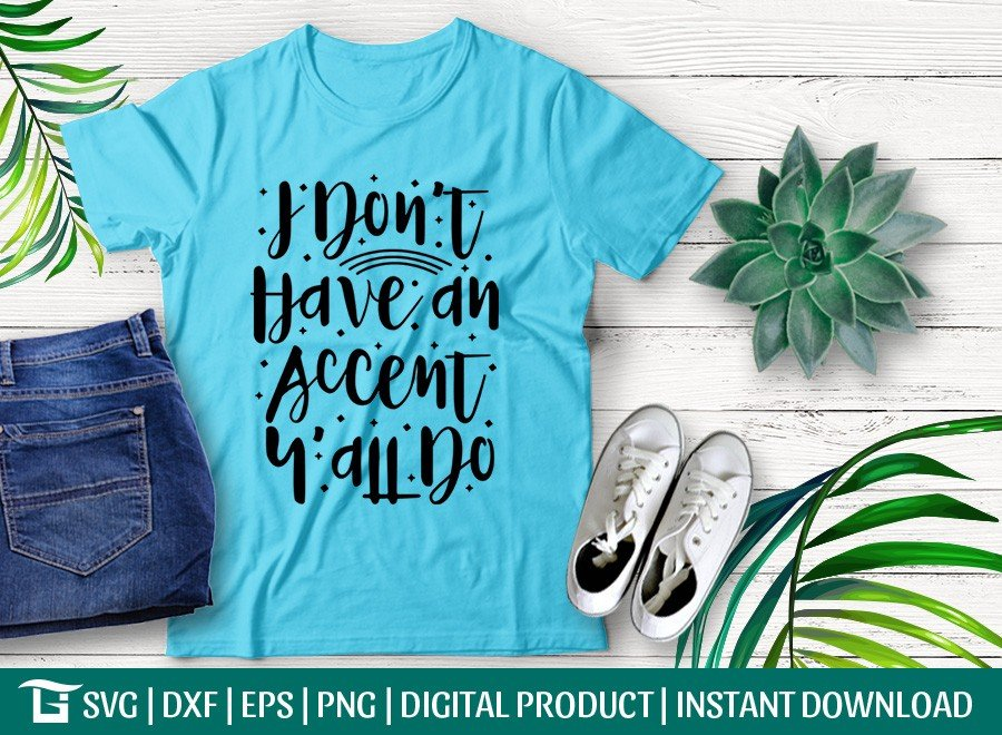 I Don't Have an Accent Y'all Do SVG