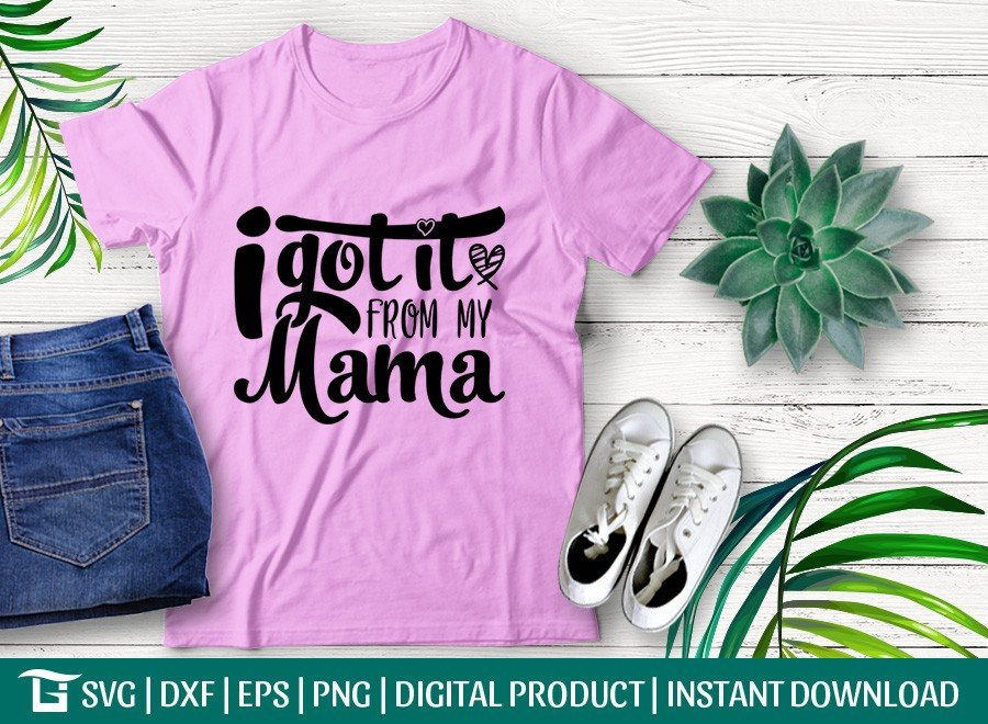 I Got It From My Mama SVG | T-shirt Design