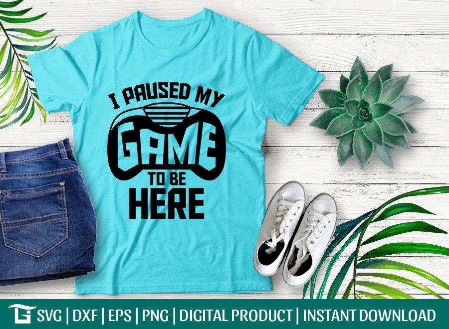 I Paused my Game to be Here SVG   T-shirt Design