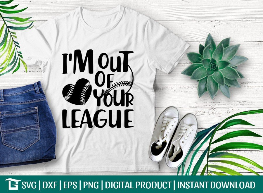Im Out Of Your League SVG | Baseball SVG | T-shirt Design