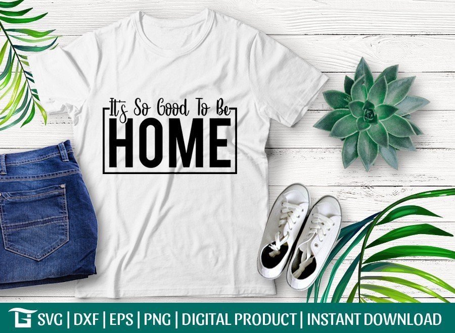 Its So Good To Be Home SVG   T-shirt Design