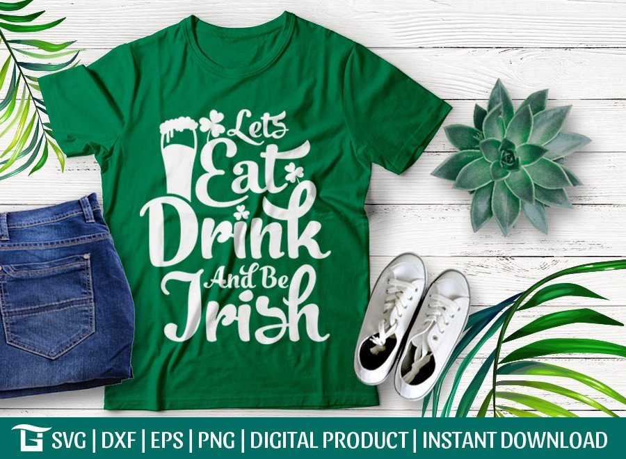 Lets Eat Drink And Be Irish SVG | St Patrick's Day SVG