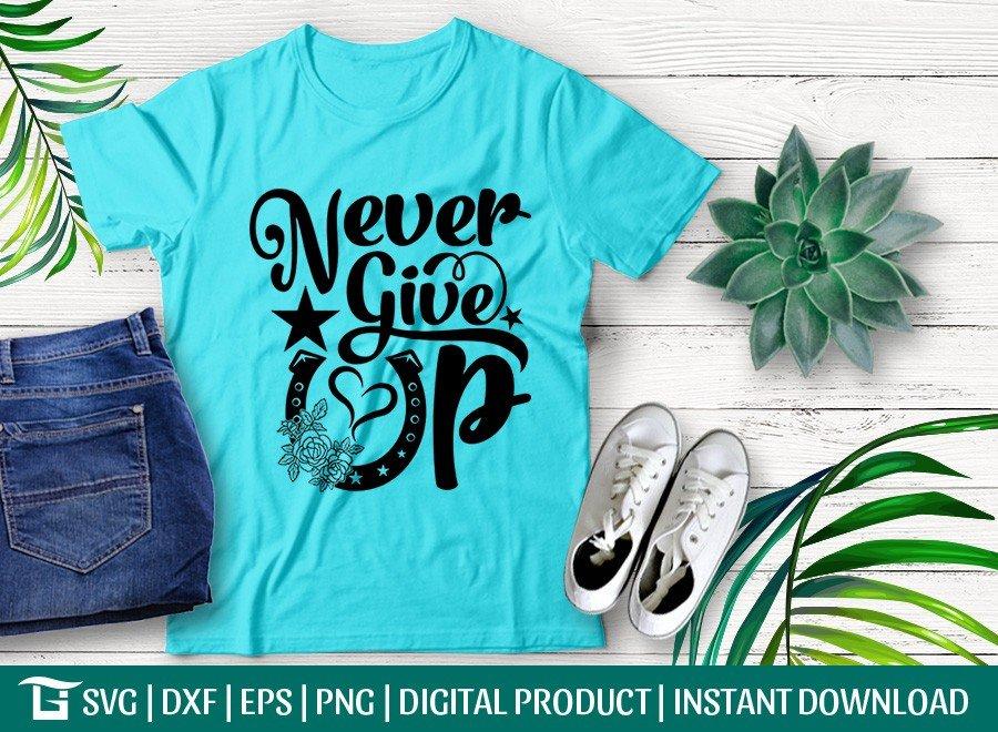 Never Give Up SVG   Cowboy SVG   T-shirt Design