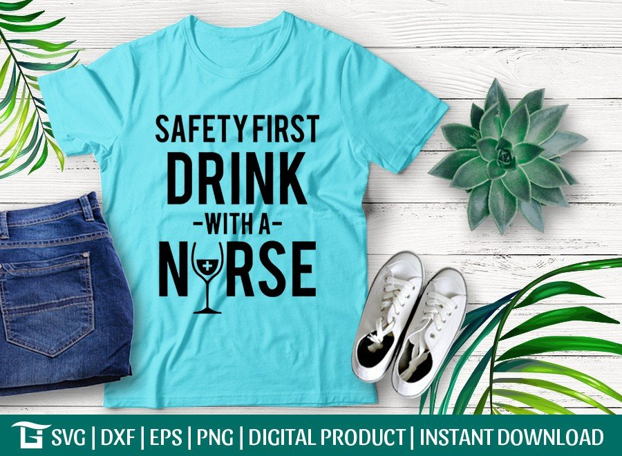 Safety First Drink With A Nurse SVG