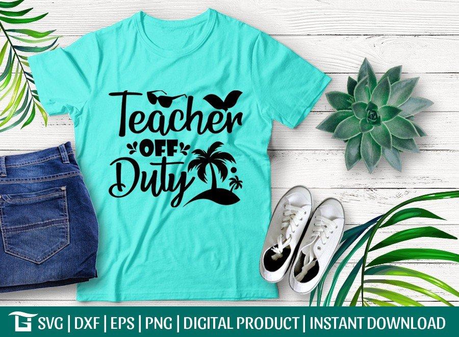 Teacher Off Duty SVG | Summer Quote SVG | T-shirt Design