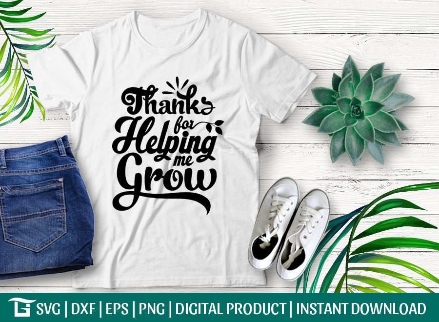 Thanks For Helping Me Grow SVG | T-shirt Design