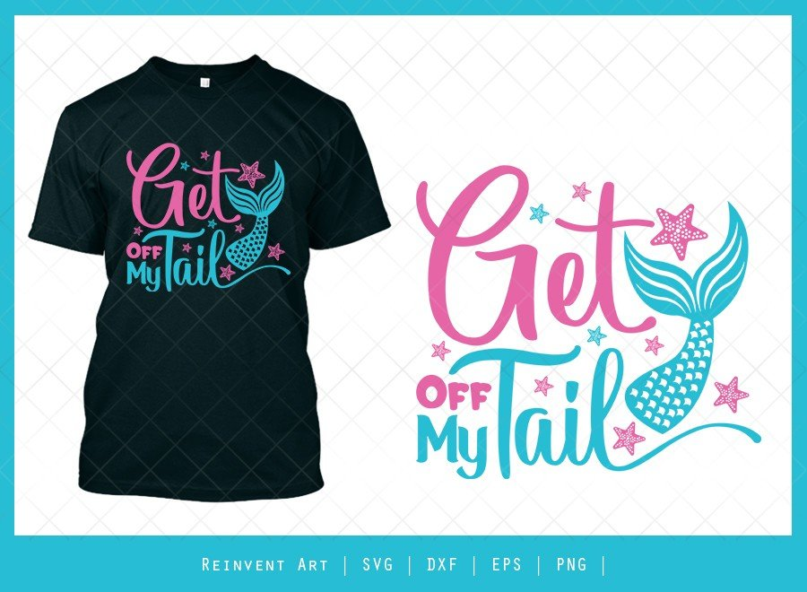 Get Off My Tail SVG Cut File | Mermaid Tail T-shirt Design