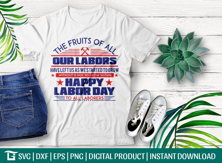 The Fruits Of All Our Labors SVG   Happy Labor Day Design