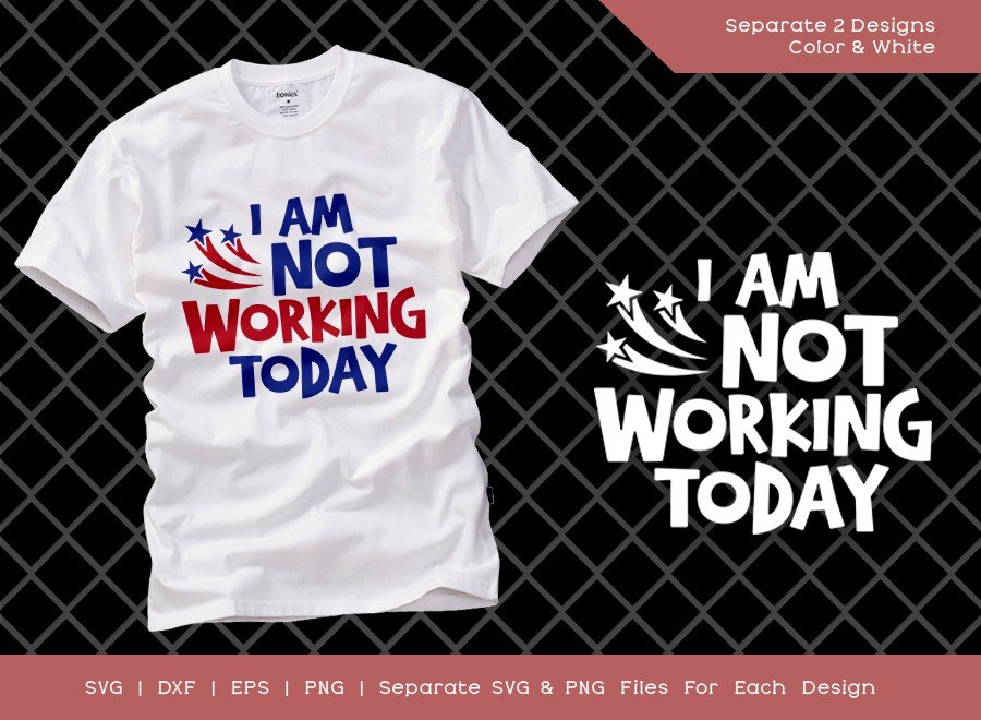 I Am Not Working Today SVG Cut File   Labor Day Svg