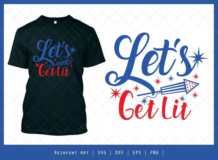 Lets Get Lit SVG Cut File | Independence Day T-shirt Design