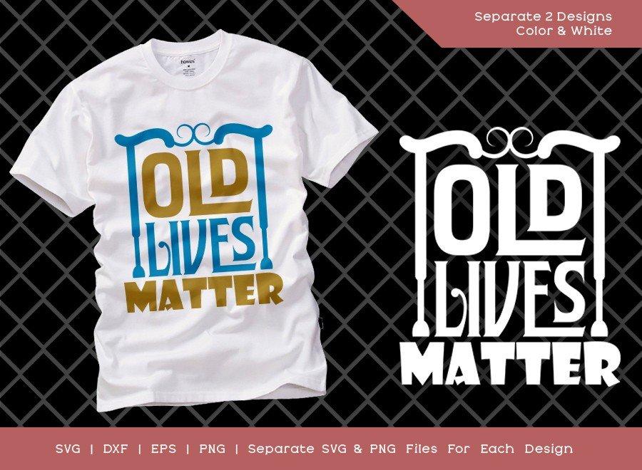 Old Lives Matter SVG Cut File | Funny Birthday T-shirt Design