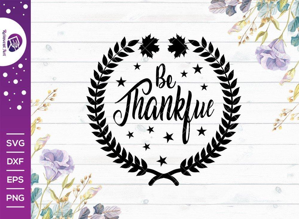 Be Thankful SVG Cut File   Thanksgiving T-shirt Design