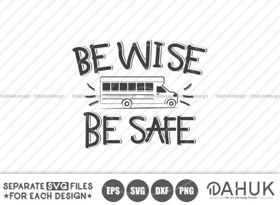 Be Wise Be Safe, Back To School svg, Bus Driver Gift