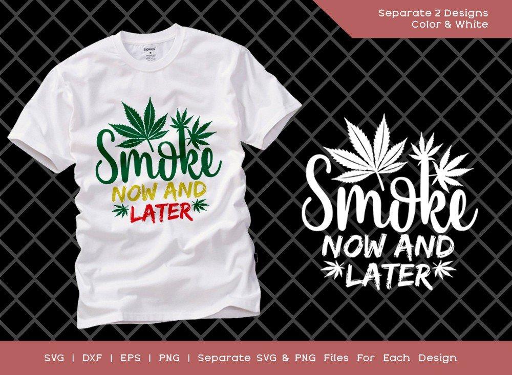 Smoke Now and Later SVG Cut File | Marijuana T-shirt Design