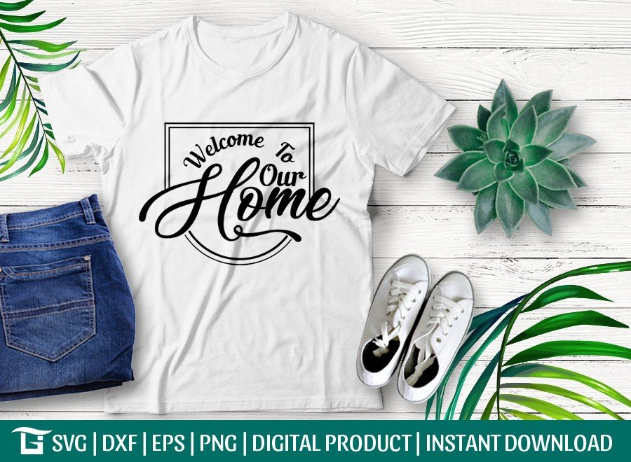 Welcome To Our Home SVG Cut File   Farmhouse Svg