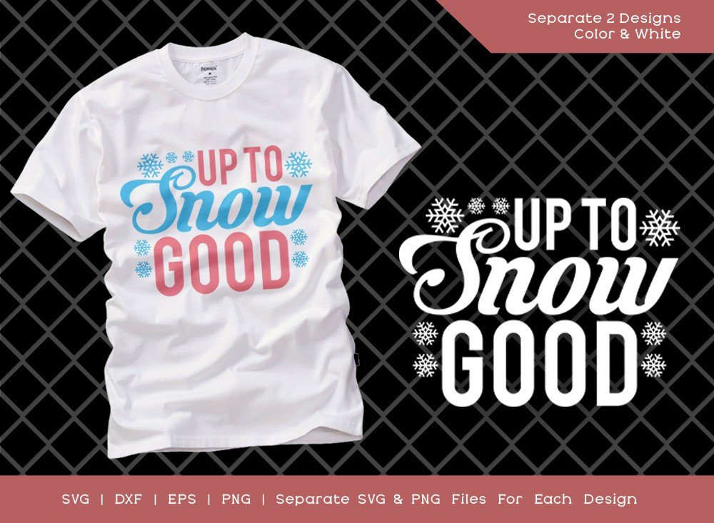 Up To Snow Good SVG Cut File | Christmas T-shirt Design