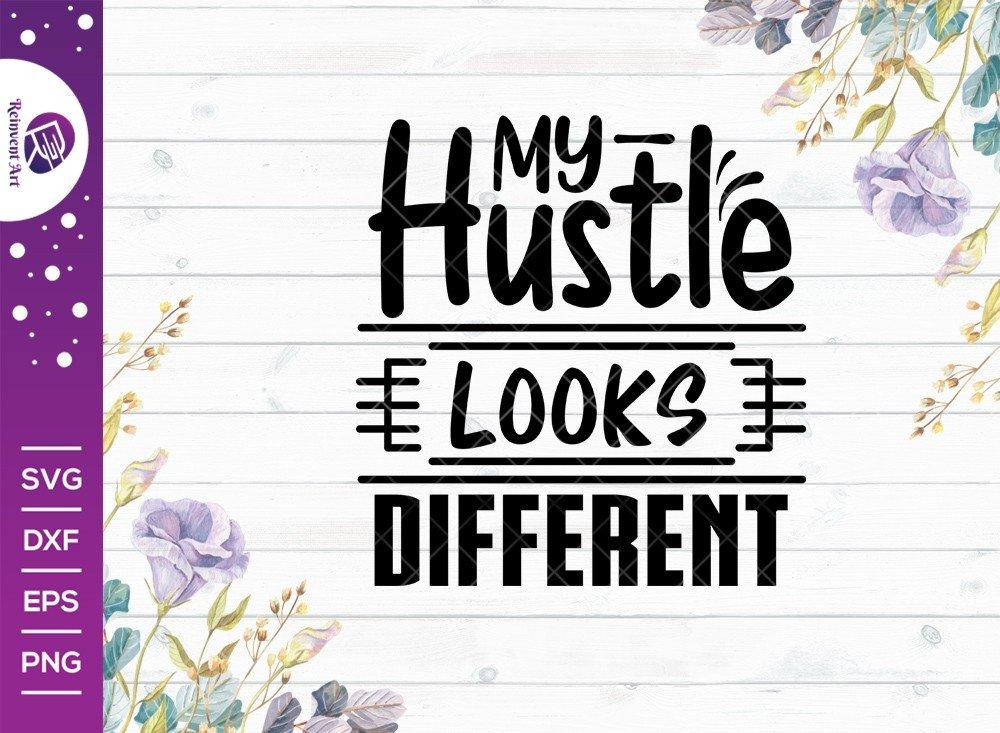 My Hustle Looks Different SVG Cut File | T-shirt Design