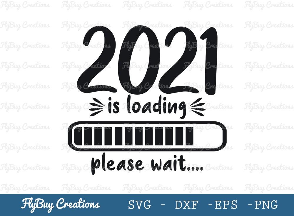 2021 Is Loading Please Wait Svg Cut File | New Year 2021