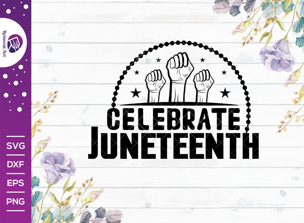 Celebrate Juneteenth SVG Cut File | June 19th SVG
