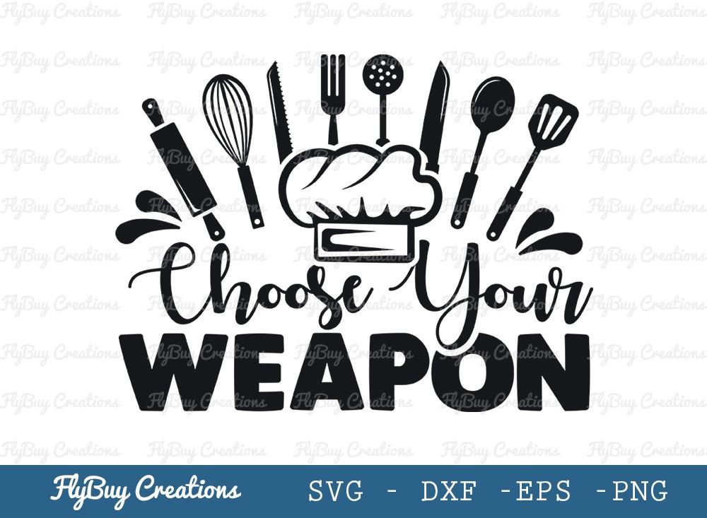 Choose Your Weapon Svg Cut File | Kitchen Decoration