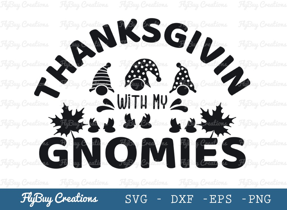 Thanksgiving With My Gnomies Svg Cut File