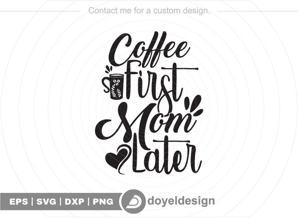 Coffee first Mom later SVG Cut File