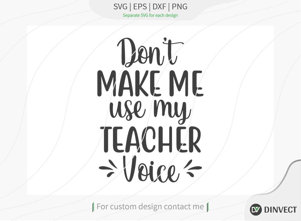 Dont make me use my teacher voice SVG Cut File