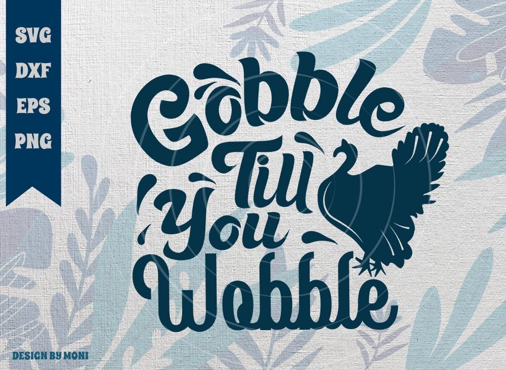 Gobble Till You Wobble SVG Cut File