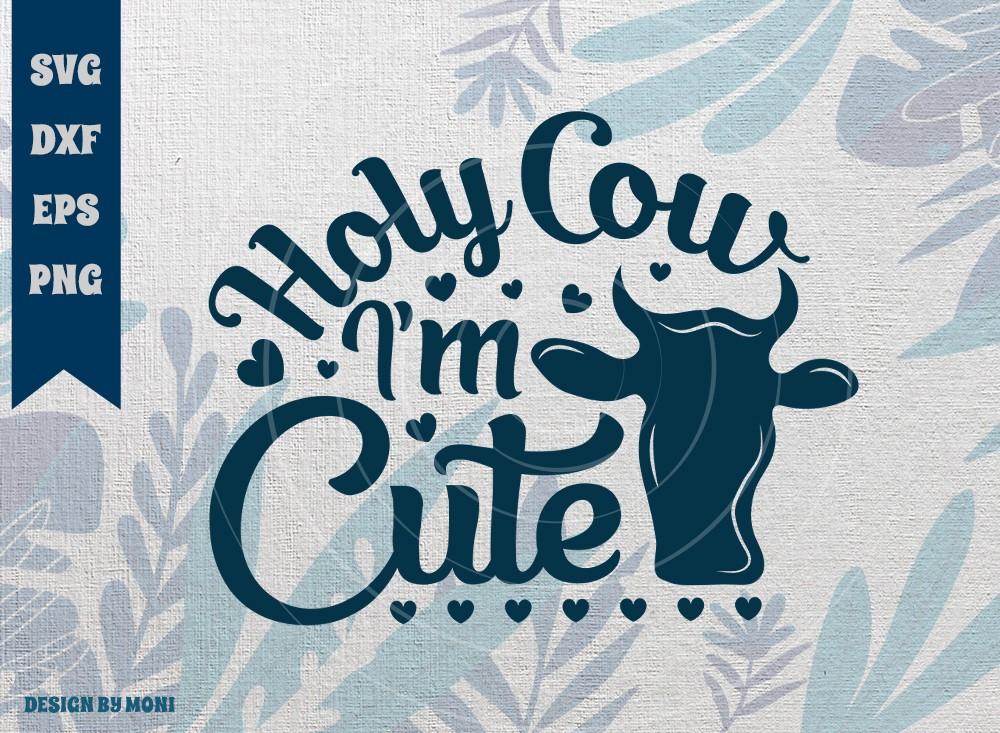 Holy Cow I'm Cute SVG Cut File, Cute Cow Svg