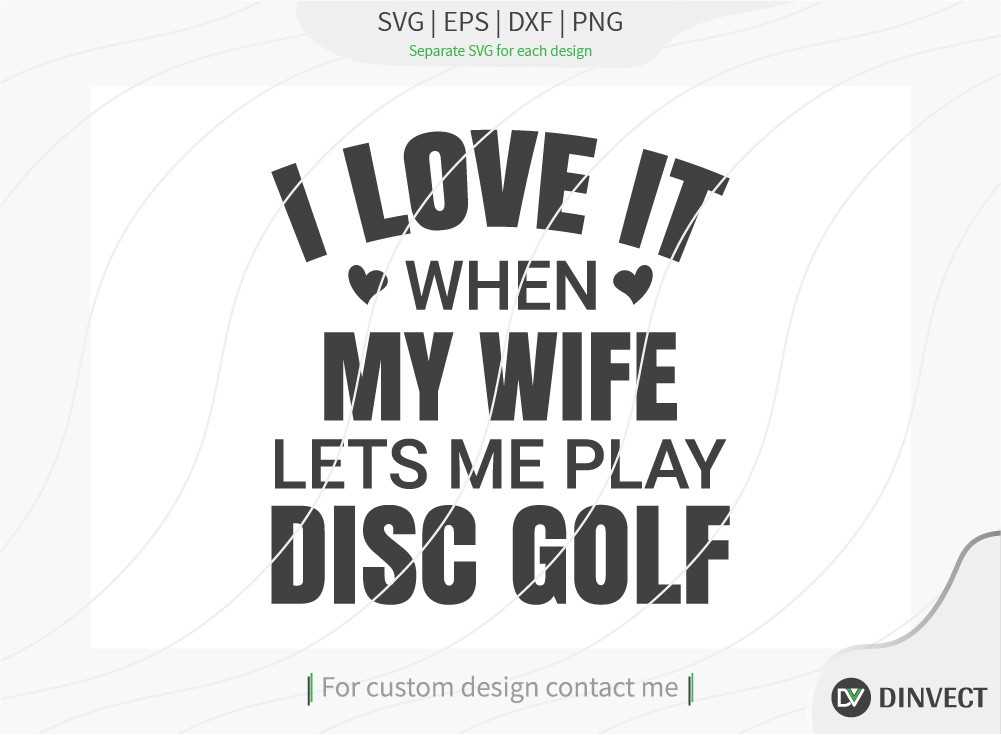 I Love It When My Wife Lets Me Play Disc Golf