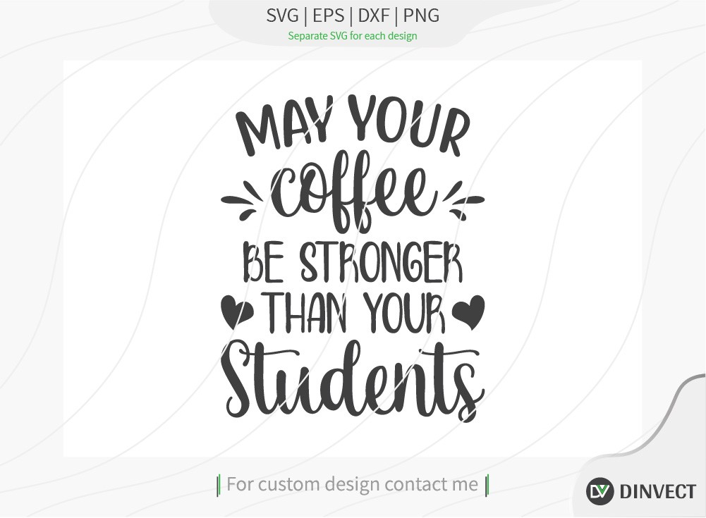 May your coffee be stronger than your students SVG