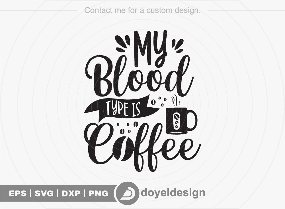 My blood type is coffee SVG Cut File