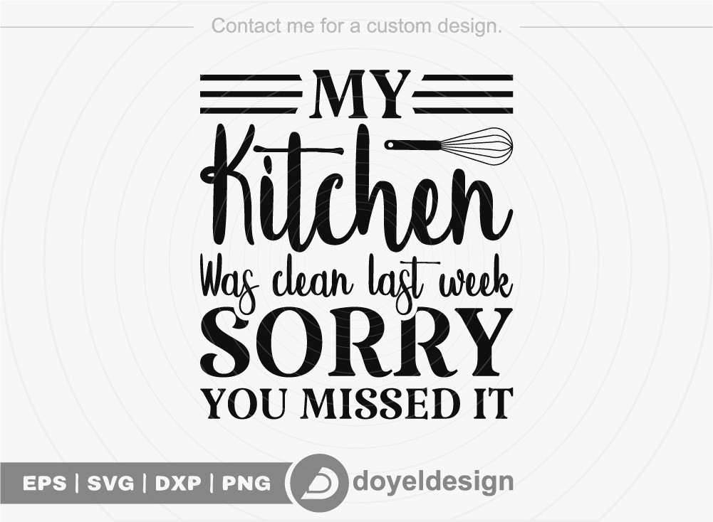 My kitchen was clean last week Sorry you missed it SVG