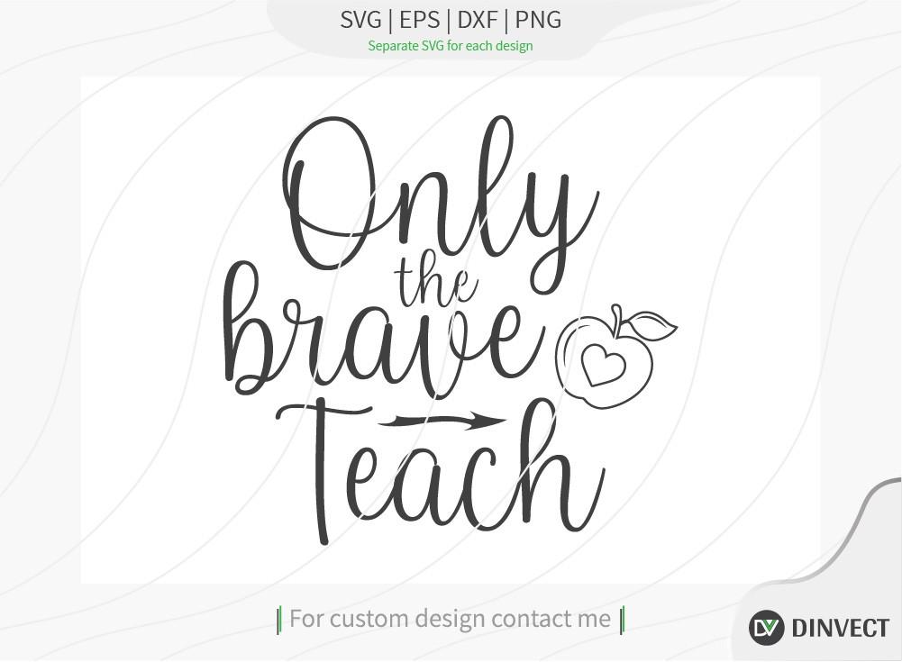 Only the brave teach SVG Cut File, Teacher Life