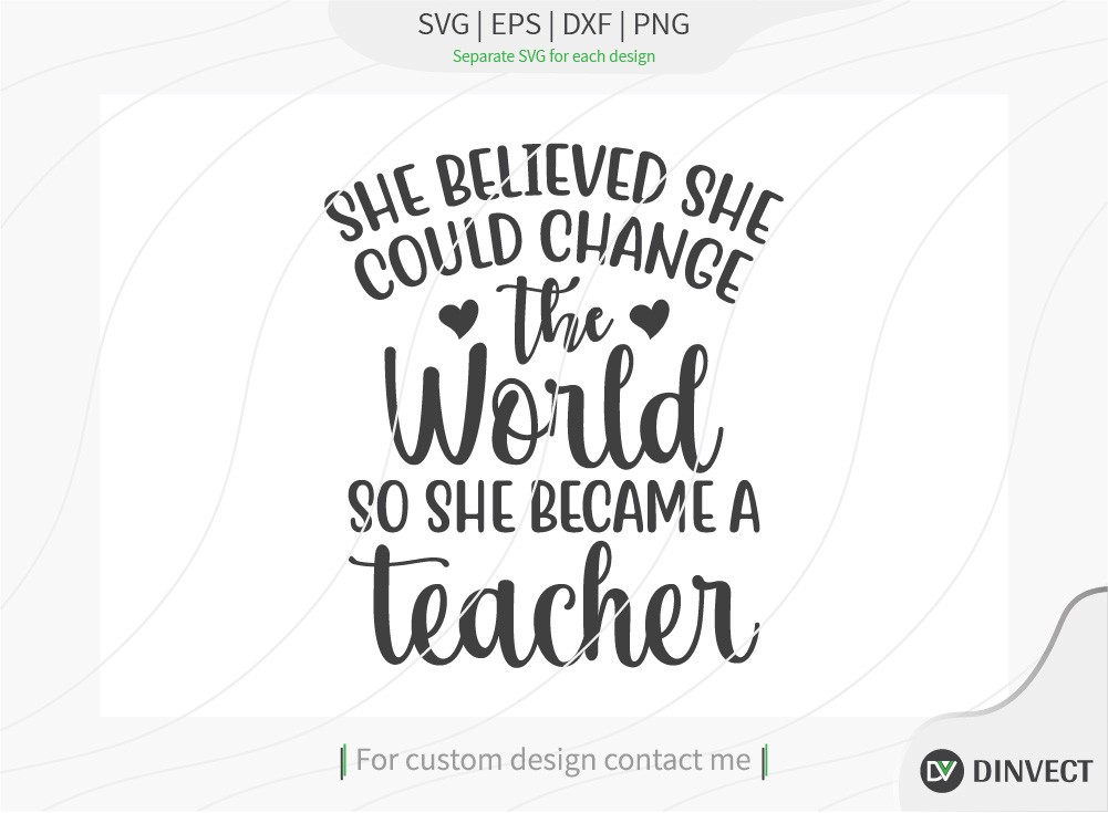 She believed she could change the world so she became a teacher SVG Cut File