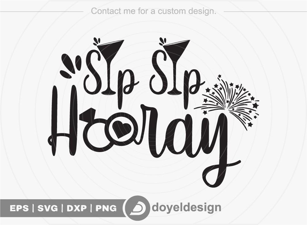 Sip Sip Hooray SVG Cut File