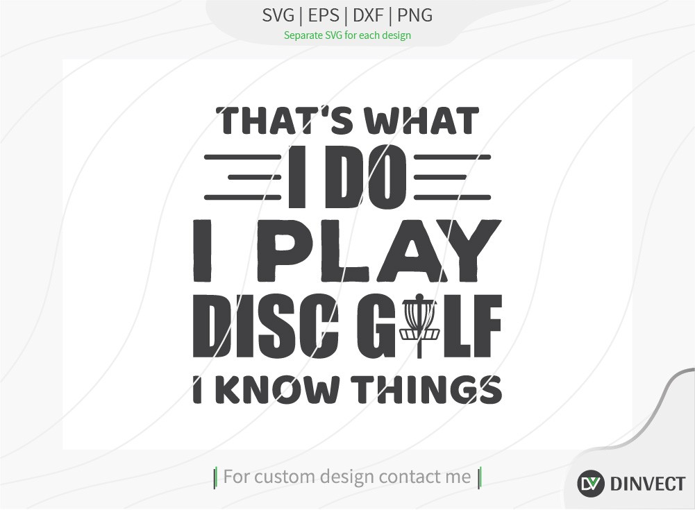 Thats what I do I play disc golf and I know things