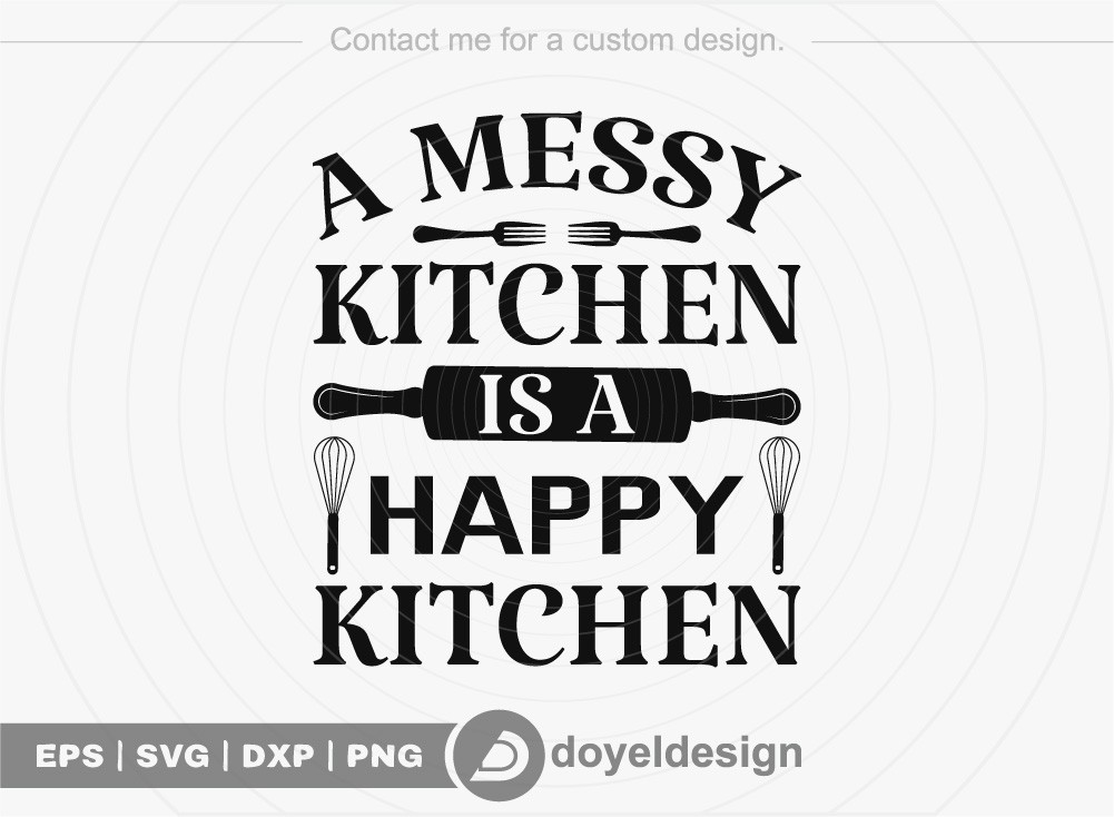 A messy kitchen is a Happy Kitchen SVG Cut File