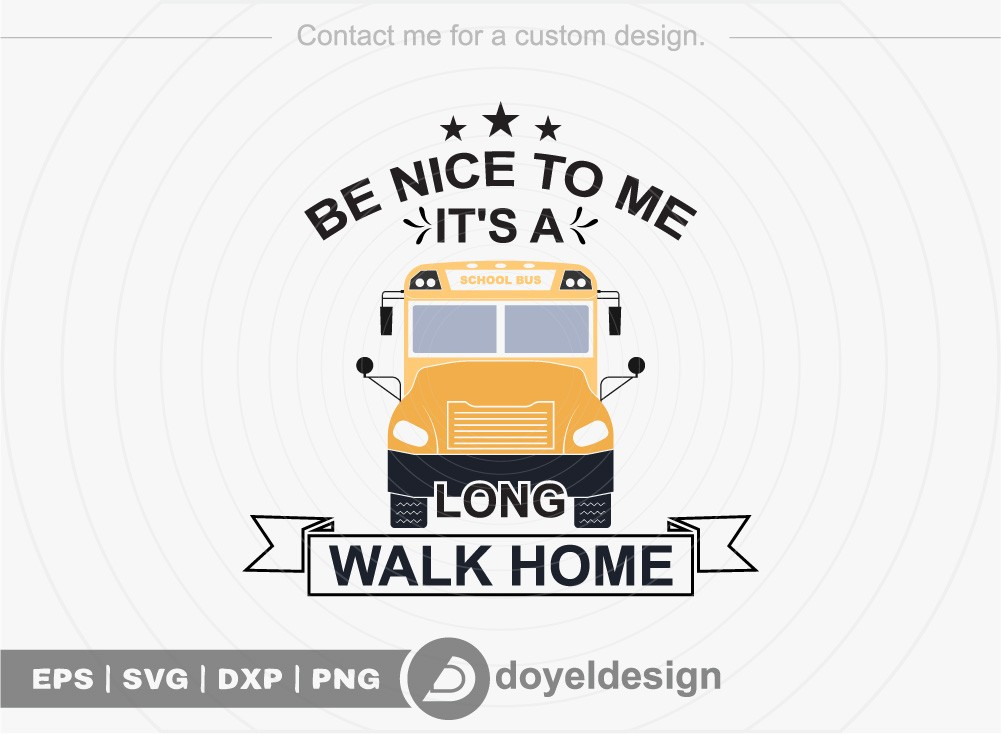 Be nice to me its a long walk home SVG Cut File