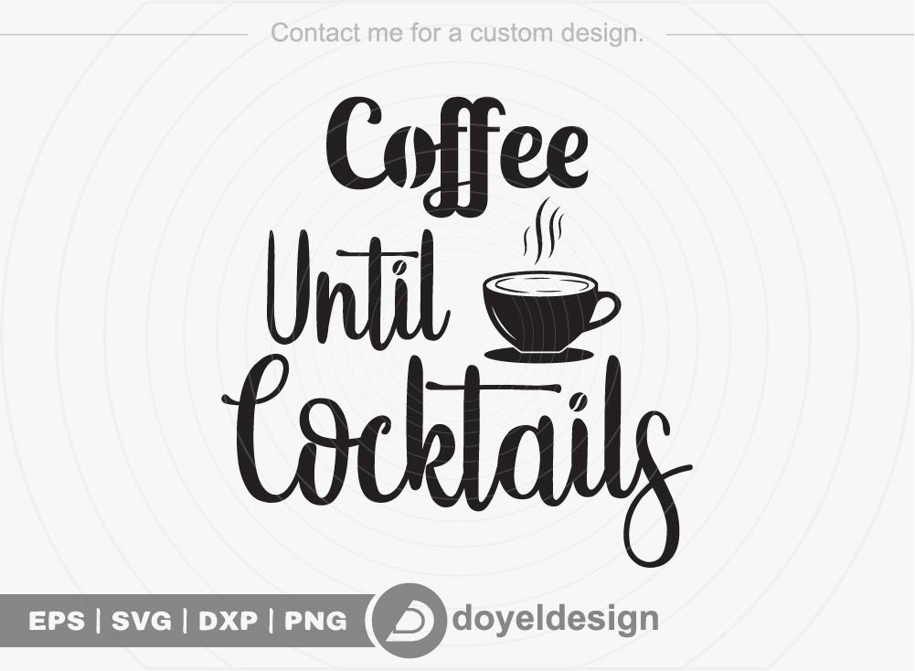 Coffee until cocktails SVG Cut File