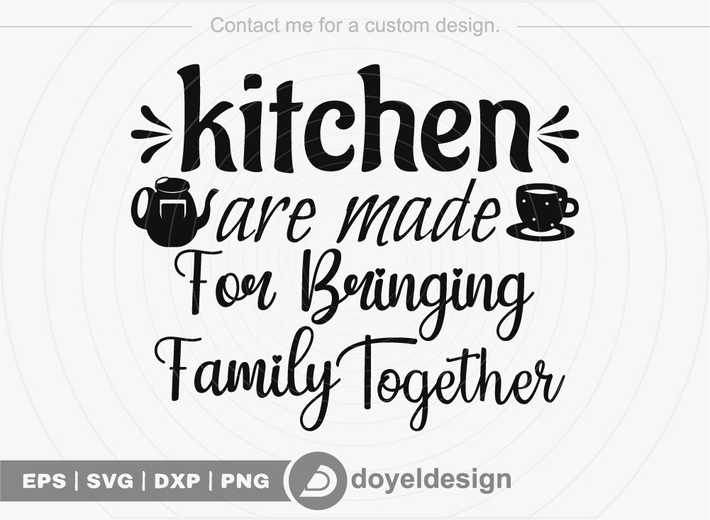 kitchen are made for Bringing family together SVG