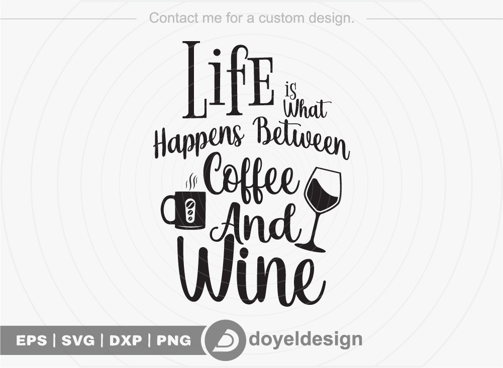 Life is what happens between coffee and wine SVG