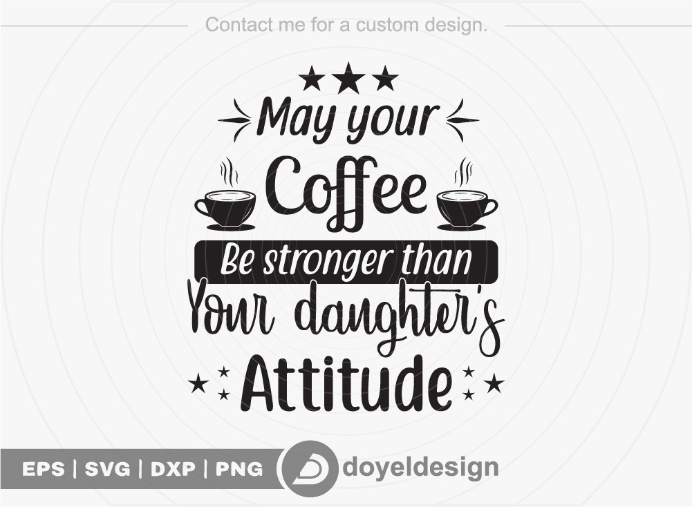 May your coffee be stronger than your daughter's attitude