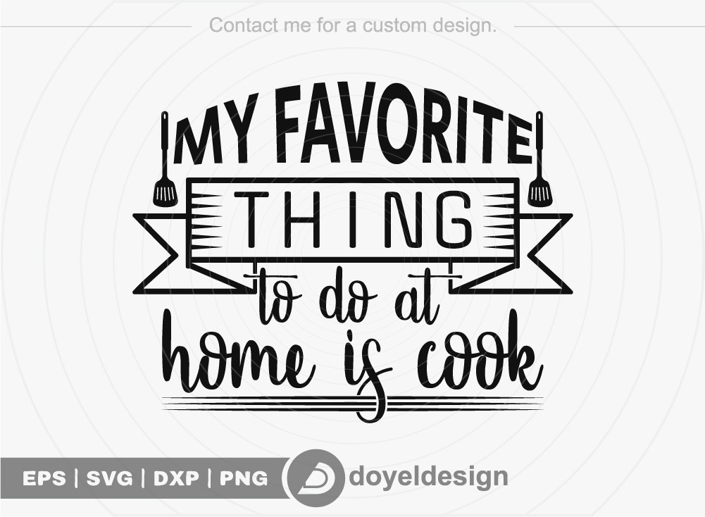 My favorite thing to do at home is cook SVG