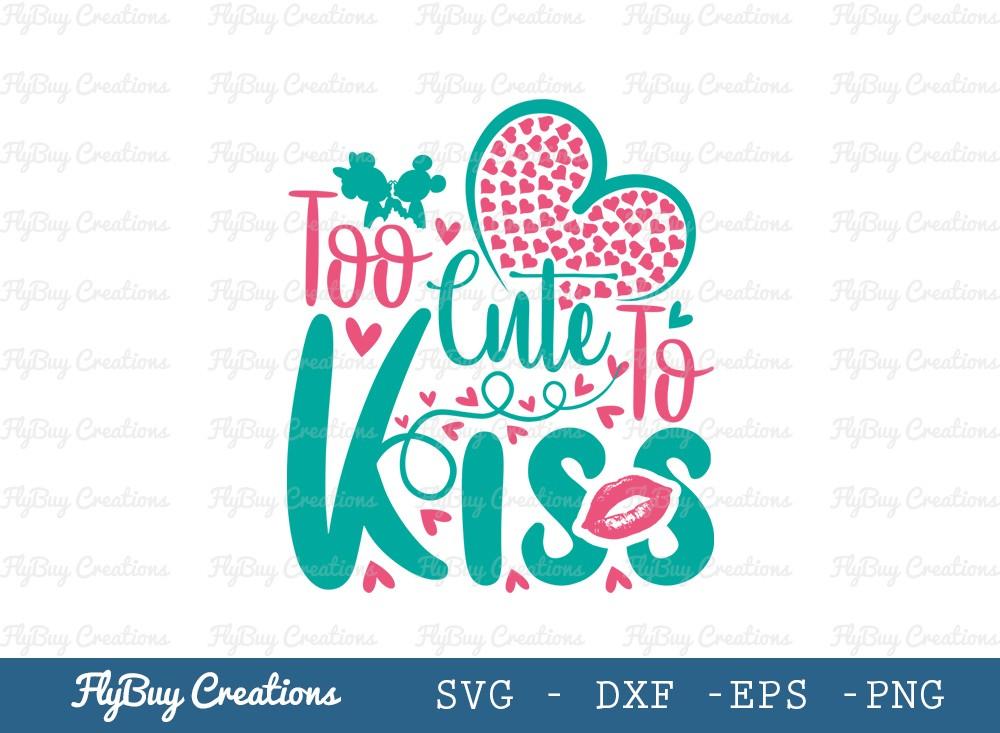 Too Cute Too Kiss SVG Cut File   Love Svg